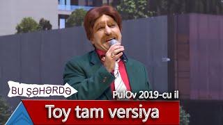 Bu Şəhərdə - Toy tam versiya (PulOv 2019)