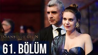 İstanbullu Gelin 61. Bölüm