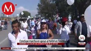 Concluye marcha en apoyo al NAIM en Texcoco