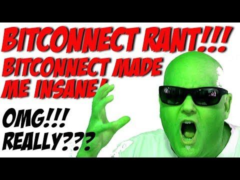 Bitconnect Made Me Insane - Rant Video  IDIOTS!!!