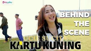 Ucie Sucita - Kartu Kuning (Official Behind The Scene)