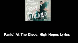 Panic! At The Disco;High Hopes Lyrics  **READ DESCRIPTION**
