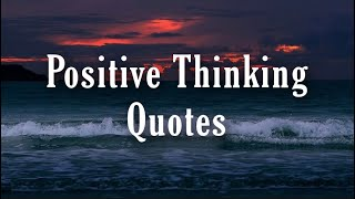 Positive Thinking Quotes | Motivational Quotes