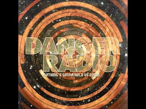 Nothing's Gonna Hold Us Down - Danger Radio