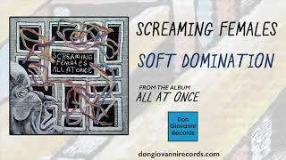 Screaming Females - Soft Domination (Official Audio)