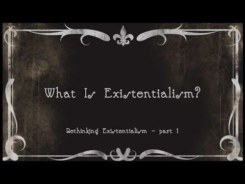 1.  What Is Existentialism?