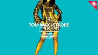 Tom Wax & Strobe - Crushed (Supernova Remix)