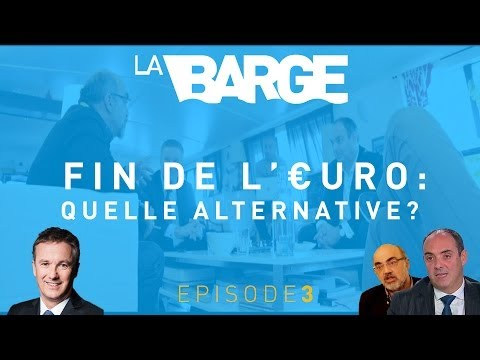 La Barge // Fin De L'Euro: Quelle Alternative? (EP 3/4)