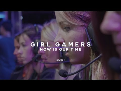 GIRL GAMERS NOW IS OUR TIME - LEVEL 1