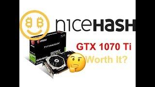 Is GTX 1070 Ti worth it on NiceHash Miner? Video