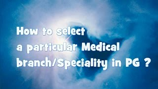 How to select a Medical specialty/ branch in NEET-PG/AIIMS/JIPMER/PGI