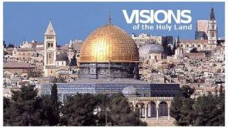 Visions of the Holy Land - Part 1
