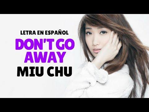 Miu Chu (朱俐靜) - Don't Go Away /Sub Español/Pinyin/Chino