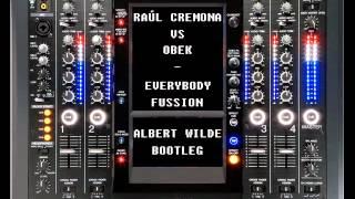 Raul Cremona Vs Obek - Everybody Fussion (Albert Wilde Bootleg)