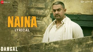 Naina Lyrical  Dangal  Aamir Khan  Arijit Singh  Pritam  Amitabh Bhattacharya  New Song 2017