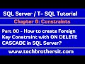 How to create Foreign Key Constraint with ON DELETE CASCADE in SQL Server - SQL Server Tutorial 80
