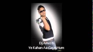 Dj Amit B Ye Kahan Aa gaye Hum Remix