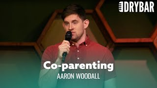Co-Parenting Is Exhausting. Aaron Woodall
