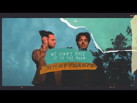 Milky Chance – We Didn't Make It To The Moon