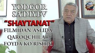 """Yodgor Sa`diyev - """"Shaytanat"""" filmidan aslida qaroqchilar foyda ko`rishdi"""