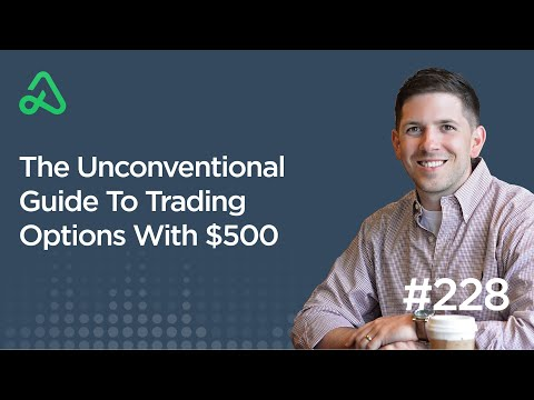 The Unconventional Guide To Trading Options With $500 [Episode 228]