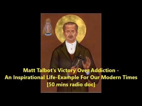 Matt Talbot's Victory Over Addiction: An Inspirational Life Example [50 mins radio doc]