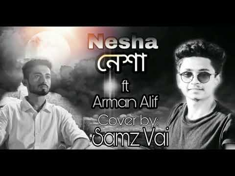 Neshaনেশা   Arman Alif  Cover By Samz Vai  New Bangla Official Song 2018