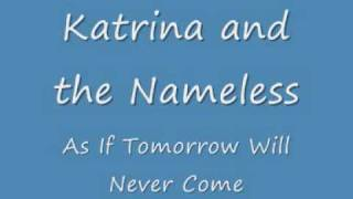 Katrina and the Nameless - As If Tomorrow Will Never Come
