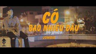 [MV] CÓ BAO NHIÊU ĐÂU - Jombie (G5R)