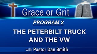 02 Grace or Grit (Faith or Works) - The Peterbilt Truck and the VW - LIKE and SUBSCRIBE!