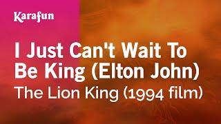 Karaoke I Just Can't Wait To Be King (Elton John) - The Lion King *
