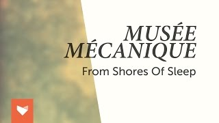 Musée Mécanique - From Shores of Sleep [Full Album Stream]