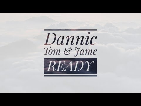 Dannic x Tom & Jame - Ready [EXCLUSIVE]