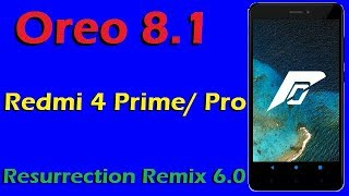 How to Update Android Oreo 8.1 in Redmi 4 Prime and 4 Pro (Resurrection Remix v6.0) Install & Review