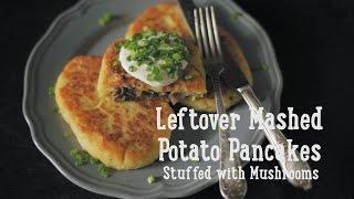 Leftover Mashed Potato Pancakes Stuffed with Mushrooms [BA Recipes]