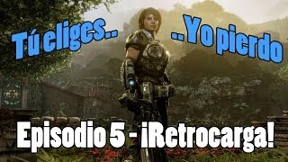 ¡Retrocarga! - Tu eliges, Yo pierdo. Ep.5 | Gears of War 3