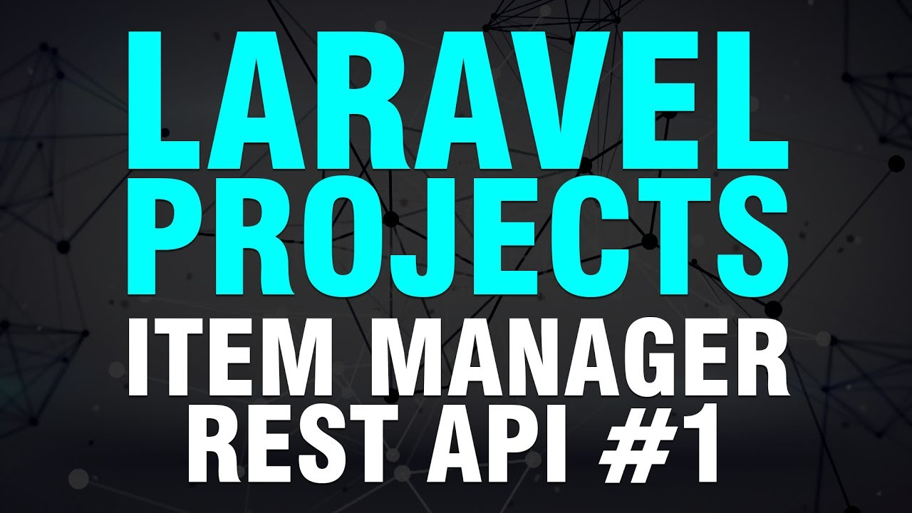 Learn Laravel By Building Projects Item Manager REST API Part 1 of 2