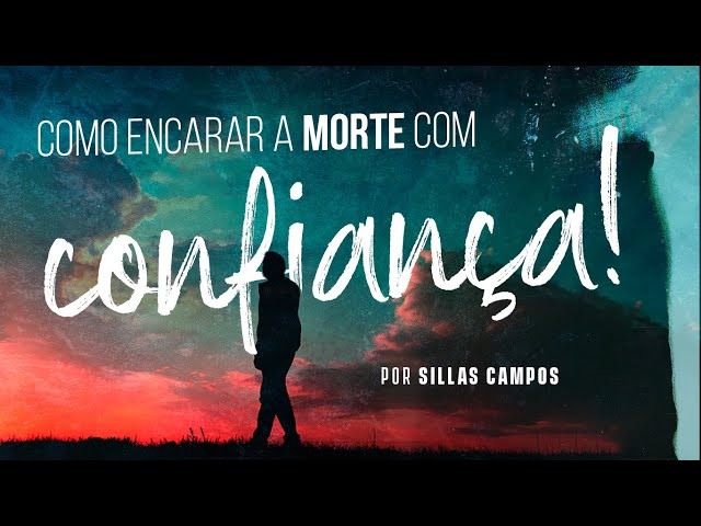 como encarar a morte com confiança por Sillas Campos