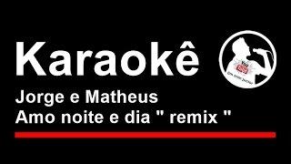 Jorge e Matheus Amo noite e dia remix Karaoke