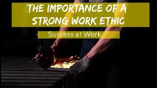 Work Ethic - The Importance of Having A Strong Work Ethic at Work