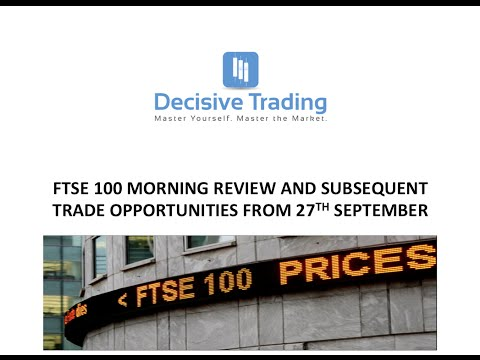 Ftse 100 Morning Review + Live Trade + Subsequent Opportunities 27th September