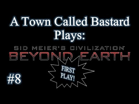 """Civilization: Beyond Earth - First Play - Episode 8 """"Territorial Pissings"""""""