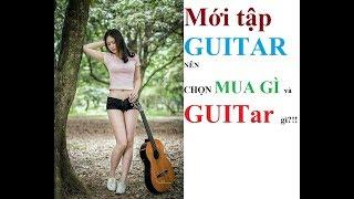 CHỌN ĐÀN GUITAR và phụ kiện (cho người mới tập guitar(