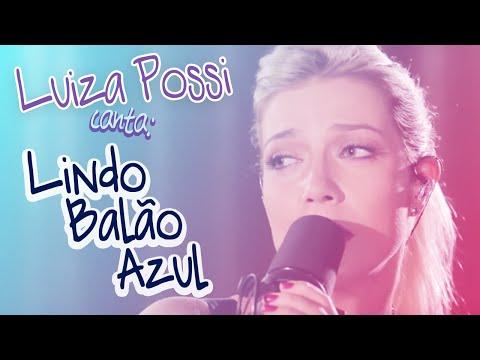 LUIZA POSSI - LINDO BALÃO AZUL GUILHERME ARANTES  LAB LP