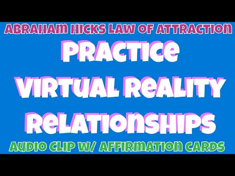 Abraham Hicks • Practice virtual reality relationships • Esther Hicks Law of Attraction