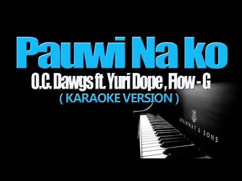 PAUWI NAKO - O.C.  Dawgs ft. Yuri Dope, Flow G. (KARAOKE VERSION)