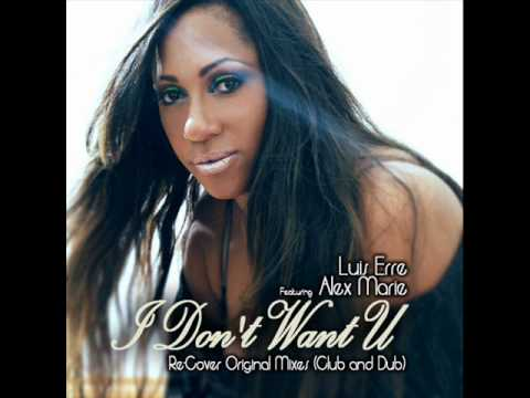 Alex Marie I du don´t Want U. feat. Luis Erre