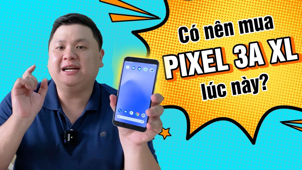 Có nên mua Pixel 3A XL lúc này