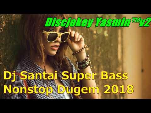 Dj Santai Super Bass Nonstop Dugem 2018