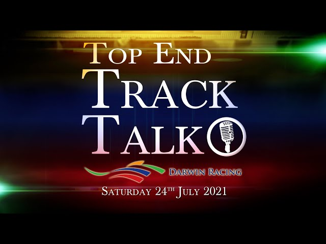 Top End Track Talk EP113 24 07 21
